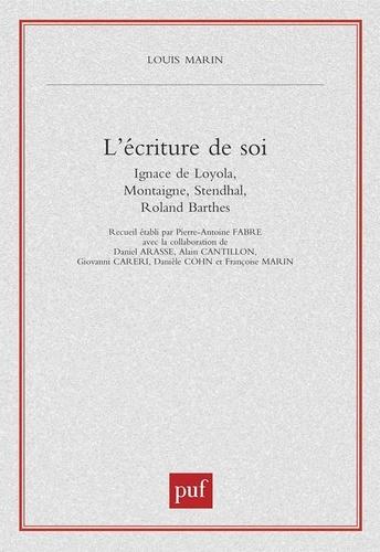 L'écriture de soi. Ignace de Loyola, Montaigne, Stendhal, Roland Barthes