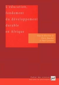 Pierre Bauchet et Paul Germain - L'éducation, fondement du développement durable en Afrique.