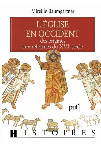 Mireille Baumgartner - L'Église en Occident - Des origines aux réformes du XVIe siècle.