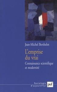 Jean-Michel Berthelot - L'emprise du vrai - Connaissance scientifique et modernité.