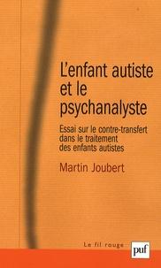 Martin Joubert - L'enfant autiste et le psychanalyste - Essai sur le contre-transfert dans le traitement des enfants autistes.