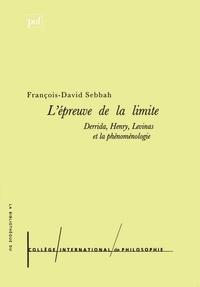 François-David Sebbah - L'épreuve de la limite. - Derrida, Henry, Levinas et la phénoménologie.