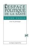 Didier Fassin - L'espace politique de la santé - Essai de généalogie.