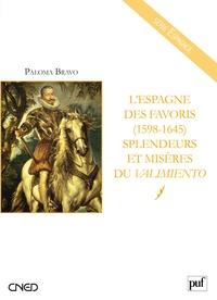 Paloma Bravo - L'Espagne des favoris (1598-1645) - Splendeurs et misères du valimiento.