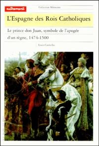 Louis Cardaillac - L'Espagne des Rois Catholiques - Le prince don Juan, symbole de l'apogée d'un règne, 1474-1500.