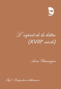 Anne Chamayou - L'esprit de la lettre, XVIIIe siècle.