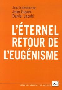 Jean Gayon et Daniel Jacobi - L'éternel retour de l'eugénisme.