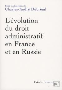 Charles-André Dubreuil - L'évolution du droit administratif en France et en Russie.