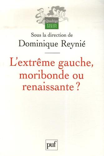 Dominique Reynié - L'extrême gauche, moribonde ou renaissante ?.