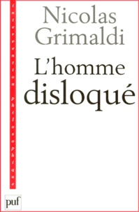Nicolas Grimaldi - L'homme disloqué.