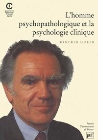 Winfrid Huber - L'homme psychopathologique et la psychologie clinique.