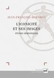 Jean-François Bordron - L'iconicité et ses images - Etudes sémiotiques.