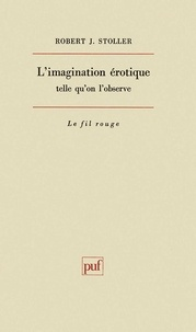 Robert-J Stoller - L'imagination érotique telle qu'on l'observe.