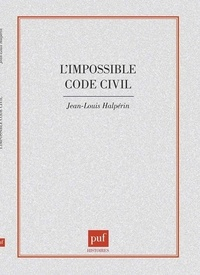 Jean-Louis Halpérin - L' impossible code civil.