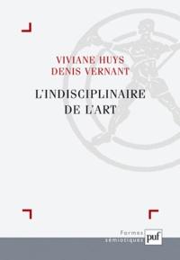 Viviane Huys et Denis Vernant - L'indisciplinaire de l'art.