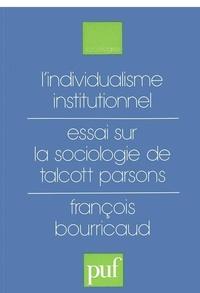 François Bourricaud - L'individualisme institutionnel - Essai sur la sociologie de Talcott Parsons.