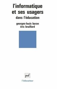 Eric Bruillard et Georges-Louis Baron - L'informatique et ses usagers dans l'éducation.