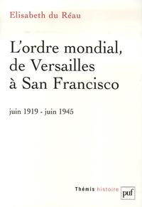 Elisabeth Du Réau - L'ordre mondial, de Versailles à San Francisco (juin 1919-juin 1945).