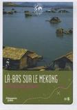 Vincent Leduc - Là-bas sur le Mekong - Le fleuve des parfums.