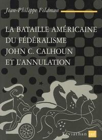 Jean-Philippe Feldman - La bataille américaine du fédéralisme - John C. Calhoun et l'annulation (1828-1833).