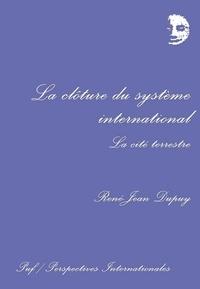 René-Jean Dupuy - La Clôture du système international - La cité terrestre.