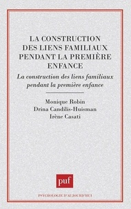 Drina Candilis-Huisman et Monique Robin - La construction des liens familiaux pendant la première enfance - Approches francophones.