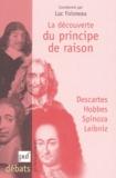 Luc Foisneau et  Collectif - La découverte du principe de raison. - Descartes, Hobbes, Spinoza, Leibniz.