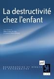 Aline Cohen de Lara et Laurent Danon-Boileau - La destructivité chez l'enfant.