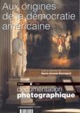 Marie-Jeanne Rossignol et Dany Bataille - La Documentation photographique N° 8038 : Aux origines de la démocratie américaine.