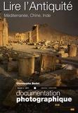 Christophe Badel - La Documentation photographique N° 8071, Septembre-o : Lire l'Antiquité - Méditerranée, Chine, Inde.