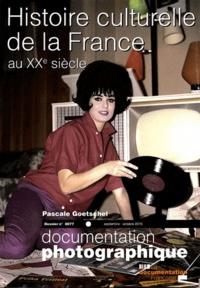 Pascale Goetschel - La Documentation photographique N° 8077, Septembre-o : Histoire culturelle de la France au XXe siècle.