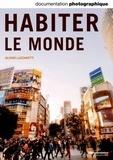 Olivier Lazzarotti - La Documentation photographique N° 8100, Juillet-aoû : Habiter le monde.