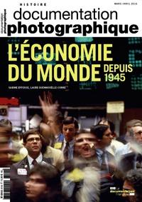 Sabine Effosse et Laure Quennouëlle-Corre - La Documentation photographique N° 8110, Mars-avril  : L'économie du monde depuis 1945.