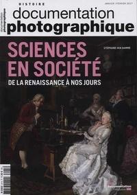 Stéphane Van Damme - La Documentation photographique N° 8115, Janvier-fév : Sciences en société - De la Renaissance à nos jours.