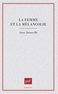 Anne Juranville - La femme et la mélancolie.