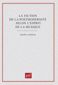 Daniel Charles - La fiction de la postmodernité selon l'esprit de la musique.