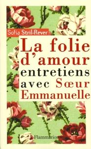 Soeur Emmanuelle et Sofia Stril-Rever - La folie de l'amour - Entretiens avec Soeur Emmanuelle.