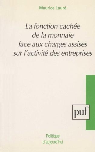 Maurice Lauré - La fonction cachée de la monnaie - Face aux charges assises sur l'activité des entreprises.