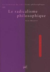 Elie Halévy - La formation du radicalisme philosophique - Tome 3, Le radicalisme philosophique.