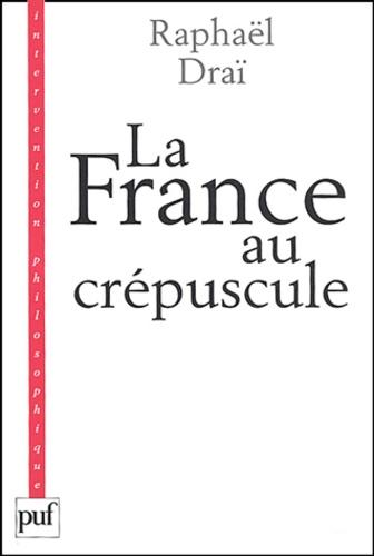 Raphaël Draï - La France au crépuscule - Nouveau précis de recomposition.