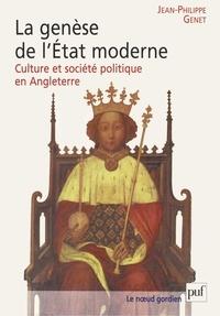 Jean-Philippe Genet - La genèse de l'Etat moderne - Culture et société politique en Angleterre.
