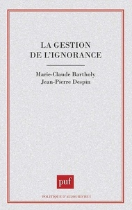 Jean-Pierre Despin et Marie-Claude Bartholy - La gestion de l'ignorance.
