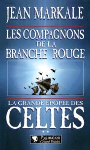 Jean Markale - La grande épopée des Celtes N°  2 : Les compagnons de la Branche rouge.