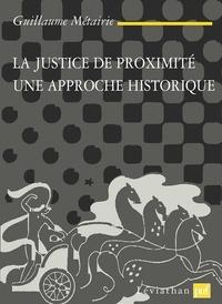 Guillaume Métairie - La justice de proximité - Une approche historique.