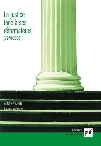Antoine Vauchez et Laurent Willemez - La justice face à ses réformateurs (1980-2006) - Entreprises de modernisation et logiques de résistances.