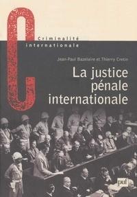Jean-Paul Bazelaire et Thierry Cretin - La justice pénale internationale. - Son évolution, son avenir de Nuremberg à La Haye.