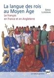 Serge Lusignan - La langue des rois au Moyen Age - Le français en France et en Angleterre.