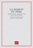 Alain Collomp - La Maison du père - Famille et village en Haute-Provence aux XVIIe et XVIIIe siècles.
