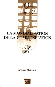 Armand Mattelart - La mondialisation de la communication.