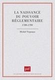 Michel Verpeaux - La naissance du pouvoir réglementaire - 1789-1799.